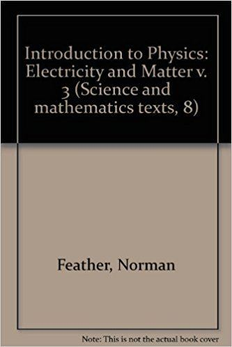 Norman Feather Introduction to Physics Electricity and Matter v 3 Norman Feather