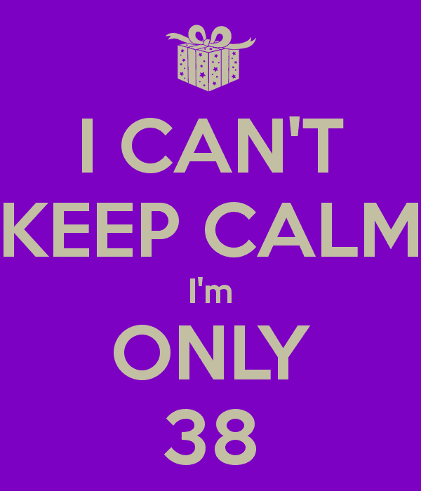 Only 38 I CANT KEEP CALM Im ONLY 38 Poster sheba Keep CalmoMatic