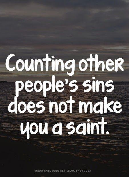Other People's Sins Counting other peoples sins does not make you a saint