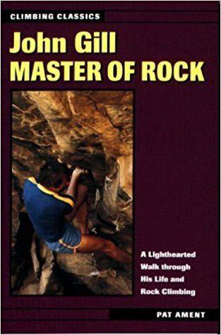 Pat Ament John Gill Master of Rock Climbing Classics Pat Ament