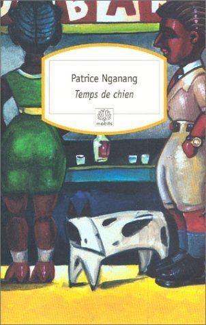Patrice Nganang Amazonfr Temps de chien numro 172 Patrice Nganang Livres