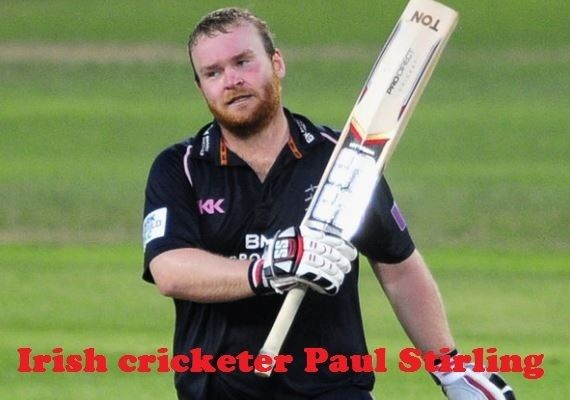Paul Stirling cricketer age height wife family batting and