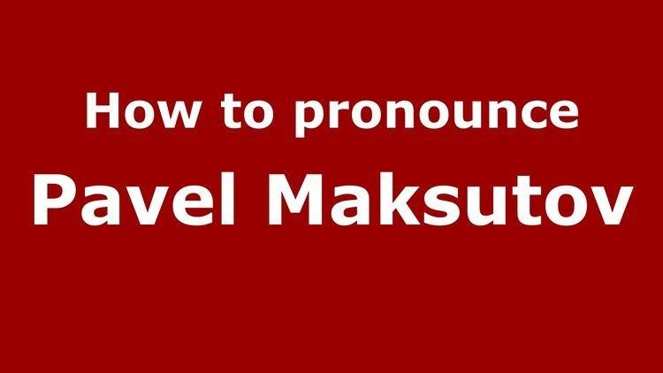Pavel Maksutov How to pronounce Pavel Maksutov RussianRussia PronounceNames