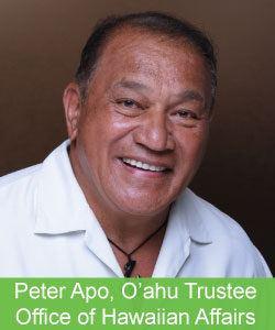 Peter Apo Peter Apo Trustee Office of Hawaiian Affairs