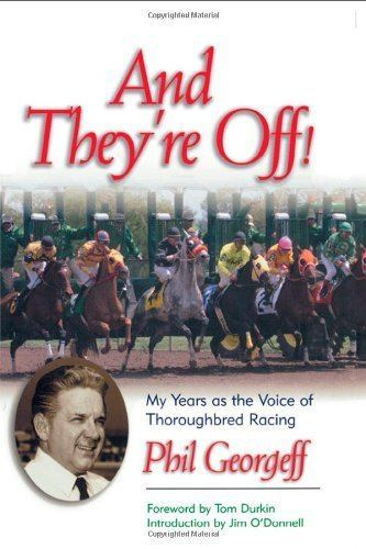 Phil Georgeff And Theyre Off My Years as the Voice of Thoroughbred Racing Phil