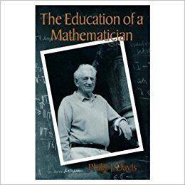 Philip J. Davis The Education of a Mathematician Philip J Davis 9781568811161