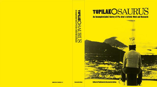 Pia Arke Release of the book TUPILAKOSAURUS An Incompleteable Survey of