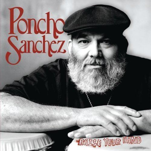 Poncho Sanchez Poncho Sanchez Raise Your Hand Amazoncom Music
