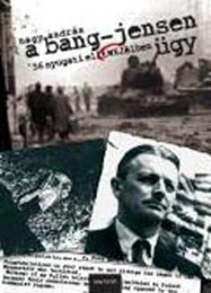 Povl Bang-Jensen Vlemny A magyarbart BangJensent a KGB lpre csalta s kivgezte