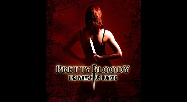 Pretty Bloody: The Women of Horror Pretty Bloody The Women of Horror Ruby Tree Films