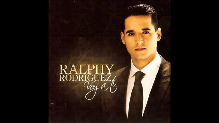 Ralphy Rodriguez Voy a Ti Ralphy Rodriguez YouTube