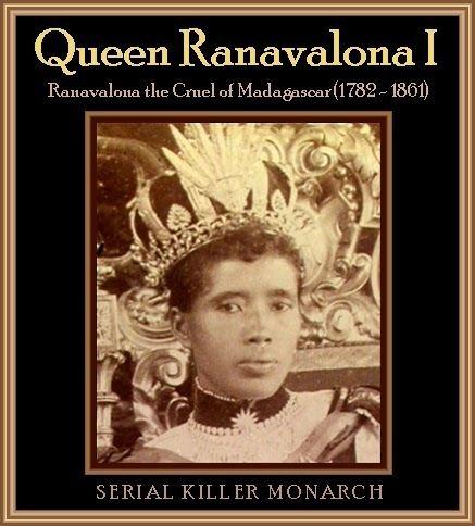 Ranavalona I The Unknown History of MISANDRY Ranavalona the Cruel
