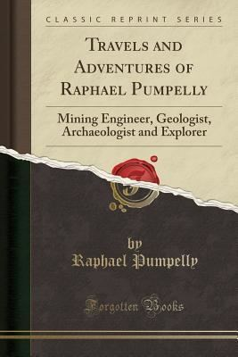 Raphael Pumpelly Travels and Adventures of Raphael Pumpelly Mining Engineer