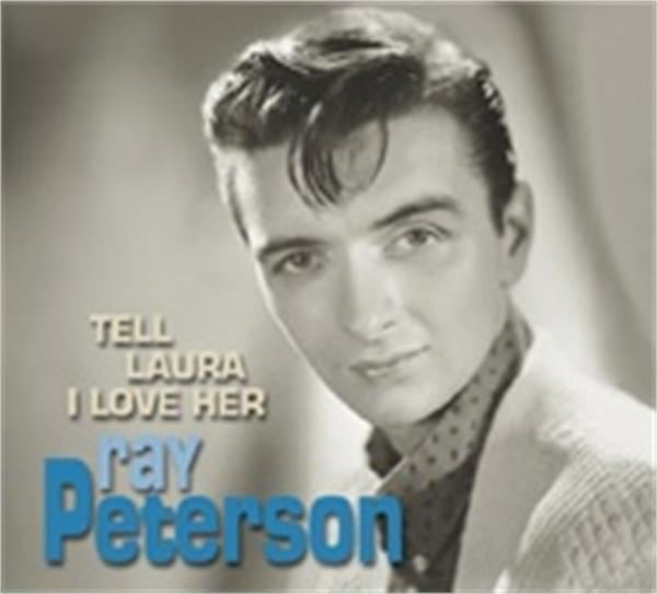 Ray Peterson TELL LAURA I LOVE HER RAY PETERSON 5039s Artists amp Groups CDs