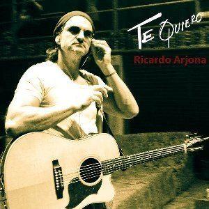 Ricardo Arjona Te Quiero Ricardo Arjona song Wikipedia