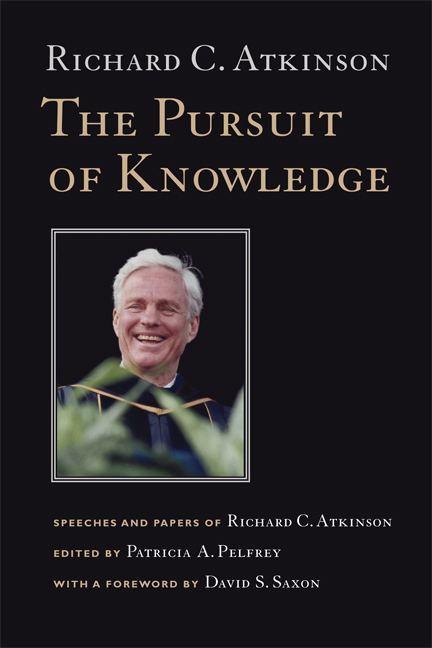 Richard C. Atkinson The Pursuit of Knowledge Richard C Atkinson Patricia A Pelfrey