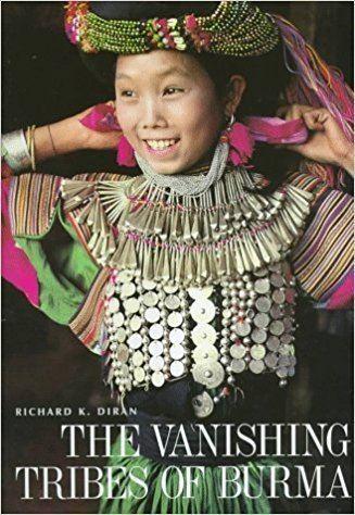 Richard K. Diran Vanishing Tribes of Burma Richard K Diran 9780817455590 Amazon