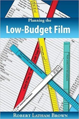 Robert Latham Brown Planning the LowBudget Film Robert Latham Brown 9780976817802