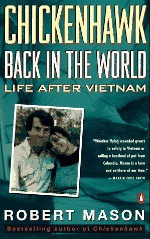 Robert Mason (writer) Chickenhawk Back in the World Life After Vietnam Robert Mason