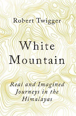 Robert Twigger White Mountain A Cultural Adventure Through the Himalayas by Robert