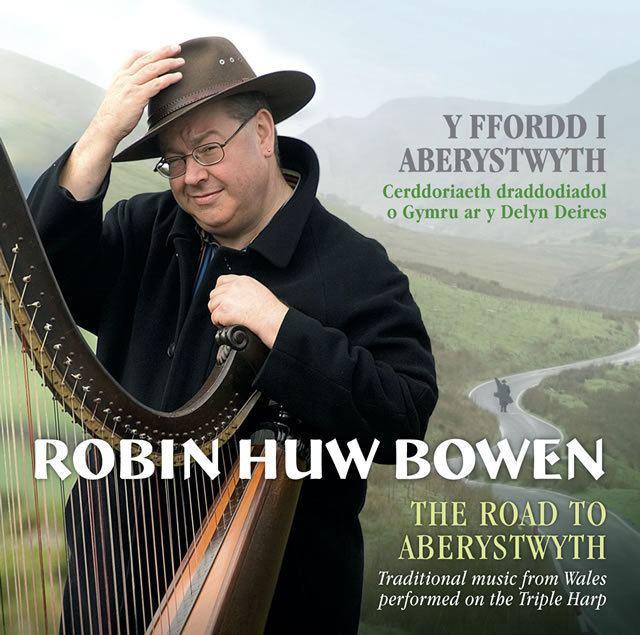 Robin Huw Bowen Robin Huw Bowen Y Ffordd i Aberystwyth The Road to Aberystwyth