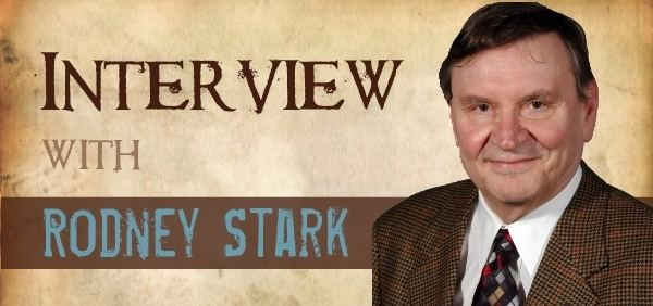Rodney Stark How Religion Benefits Everyone An Interview with Rodney