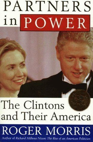 Roger Morris (English writer) Partners in Power The Clintons and Their America by Roger Morris