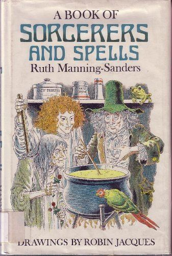 Ruth Manning-Sanders A book of sorcerers and spells Ruth ManningSanders