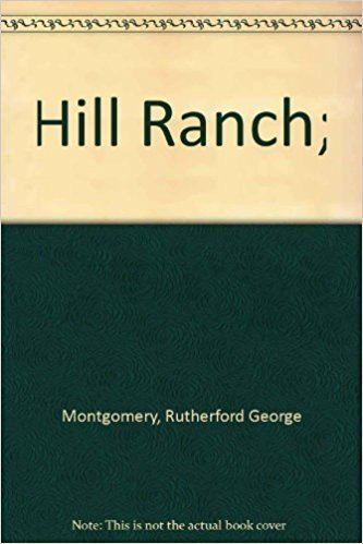 Rutherford George Montgomery Hill Ranch Rutherford George Montgomery Amazoncom Books