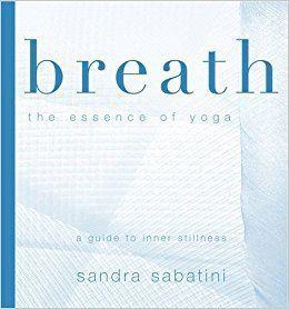 Sandra Sabatini Breath The Essence of Yoga Sandra Sabatini 9781905177097 Amazon
