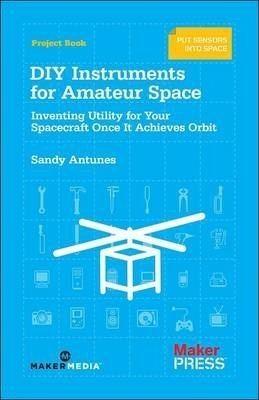 Sandy Antunes DIY Instruments for Amateur Space Sandy Antunes 9781449310646