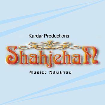 Shahjehan 1946 Naushad Listen to Shahjehan songsmusic online
