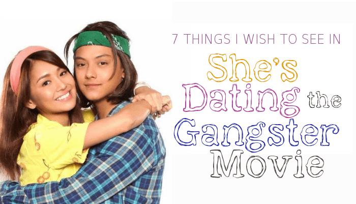 She's Dating the Gangster 7 Things I Wish to See in Shes Dating the Gangster Movie Manillenials
