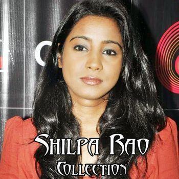 Shilpa Rao Shilpa Rao Collection Shilpa Rao Listen to Shilpa Rao