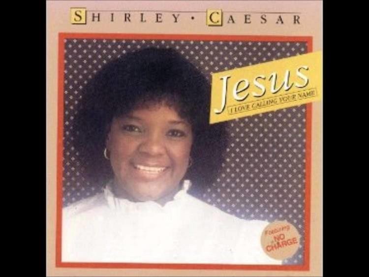Shirley Caesar Jesus I Love Calling Your Name Shirley Caesar the First Lady of