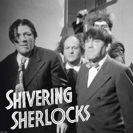Shivering Sherlocks A Three Stooges First Last Only Shivering Sherlocks released