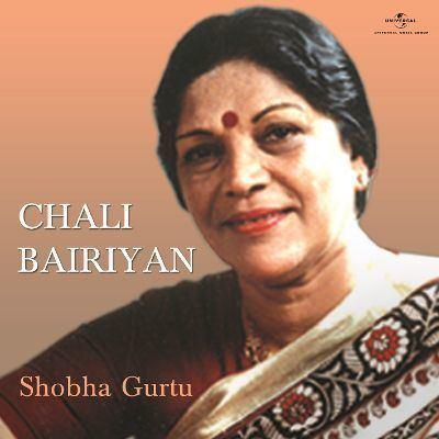 Shobha Gurtu Chali Bairiyan Shobha Gurtu Songs Reviews Credits