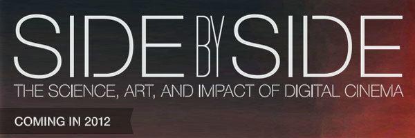 Side by Side (2012 film) Keanu Reeves Documentary SIDE BY SIDE Tackles Film vs Digital