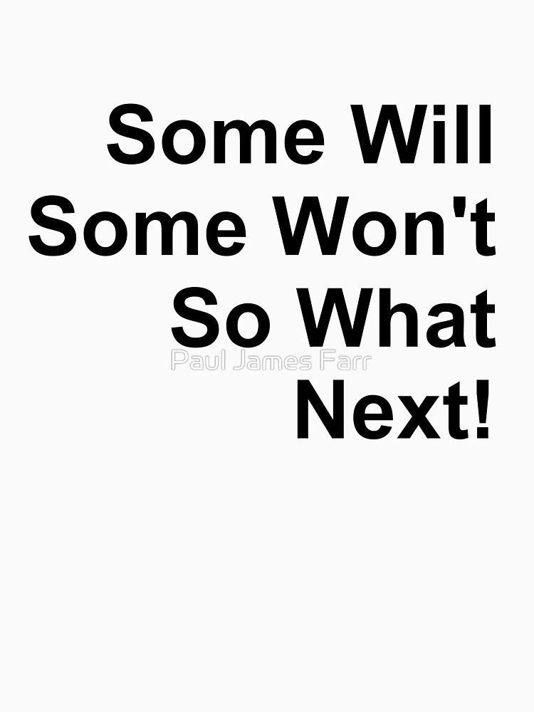 Some Will, Some Won't Some Will Some Wont So What Next Black Text TShirts