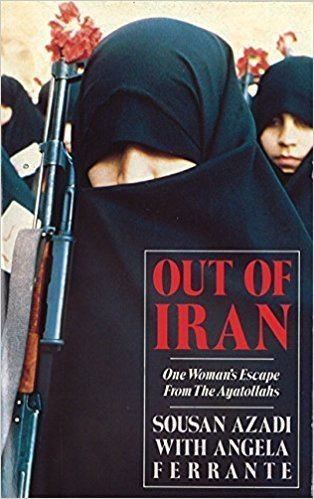 Sousan Azadi Out Of Iran One Womans Escape from the Ayatollahs Sousan Azadi