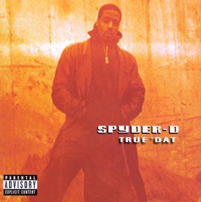 Spyder-D True Dat SpyderD Songs Reviews Credits AllMusic