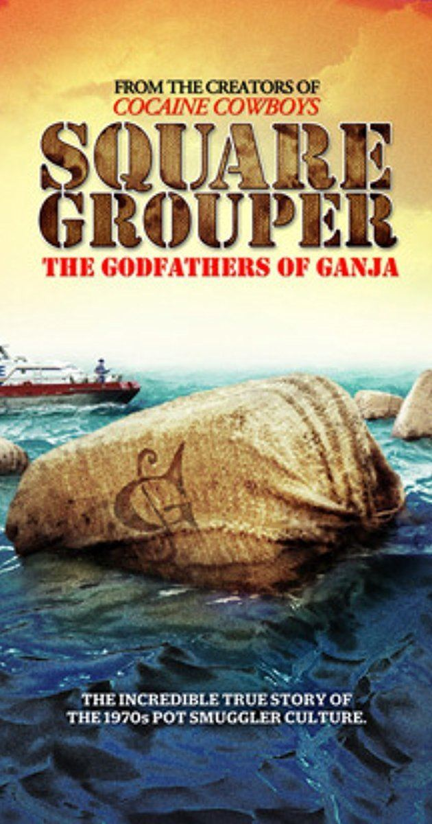 Square Grouper: The Godfathers of Ganja Square Grouper 2011 IMDb