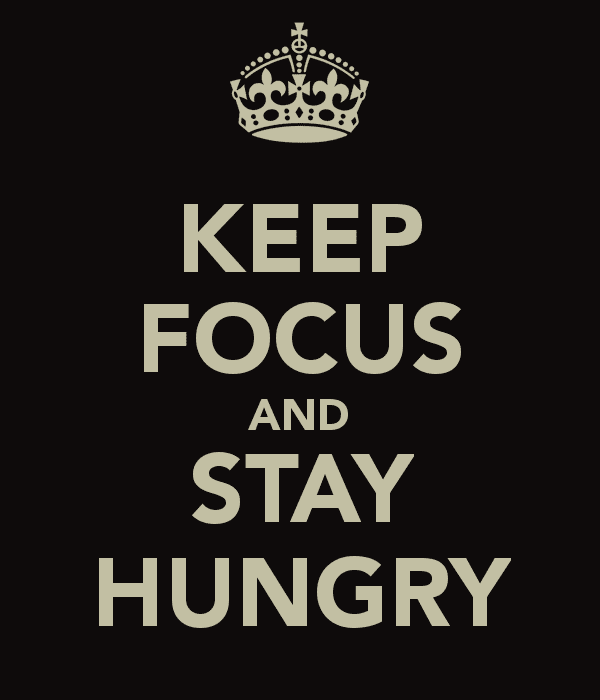 Stay Hungry KEEP FOCUS AND STAY HUNGRY Poster dwight hardy Keep CalmoMatic