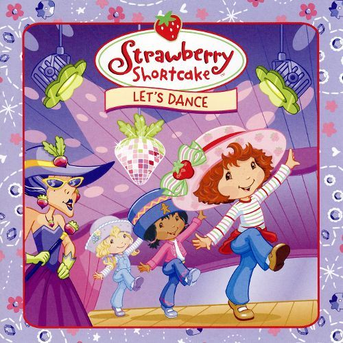 Strawberry Shortcake: Let's Dance Strawberry Shortcake Lets Dance Various Artists Songs Reviews
