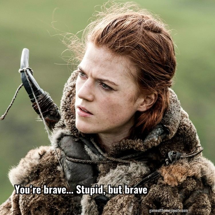 Stupid, But Brave Ygritte Youre brave Stupid but brave Game of Thrones Quote