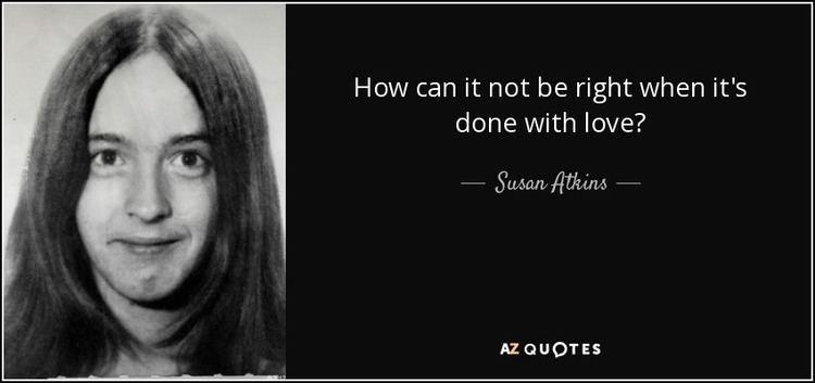 Susan Atkins TOP 8 QUOTES BY SUSAN ATKINS AZ Quotes