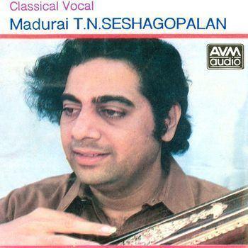 T. N. Seshagopalan Classical Vocal Madurai Seshagopalan TN Seshagopalan Listen to