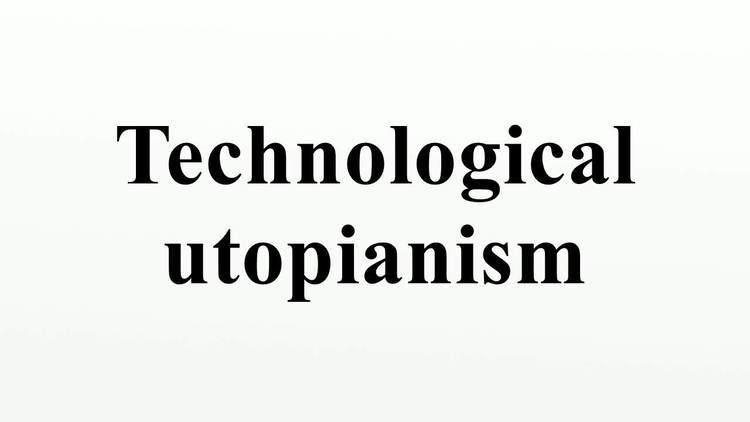 Technological utopianism Technological utopianism YouTube