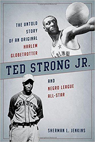 Ted Strong Ted Strong Jr The Untold Story of an Original Harlem Globetrotter