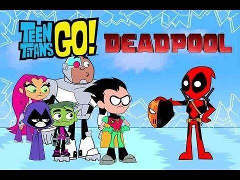 Teen Titans Teen Titans GoDeadpool meet teen titans goparody bowser12345
